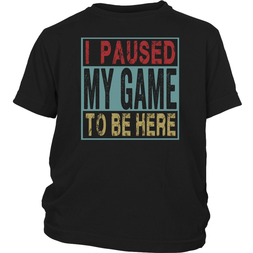 Funny Gamers I Paused My Game To Be Here shirt