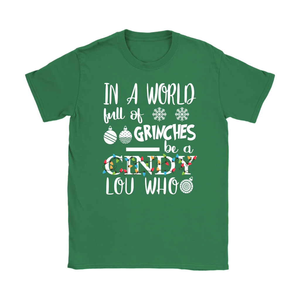 In A World Full Of Grinches Be A Cindy Lou Who shirts Funny Christmas