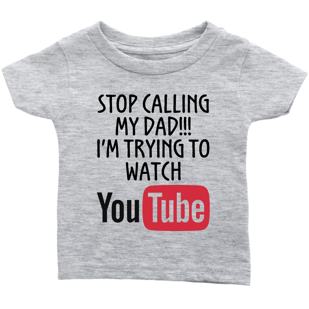 Stop calling my Dad I'm trying to watch YouTube T Shirts funny