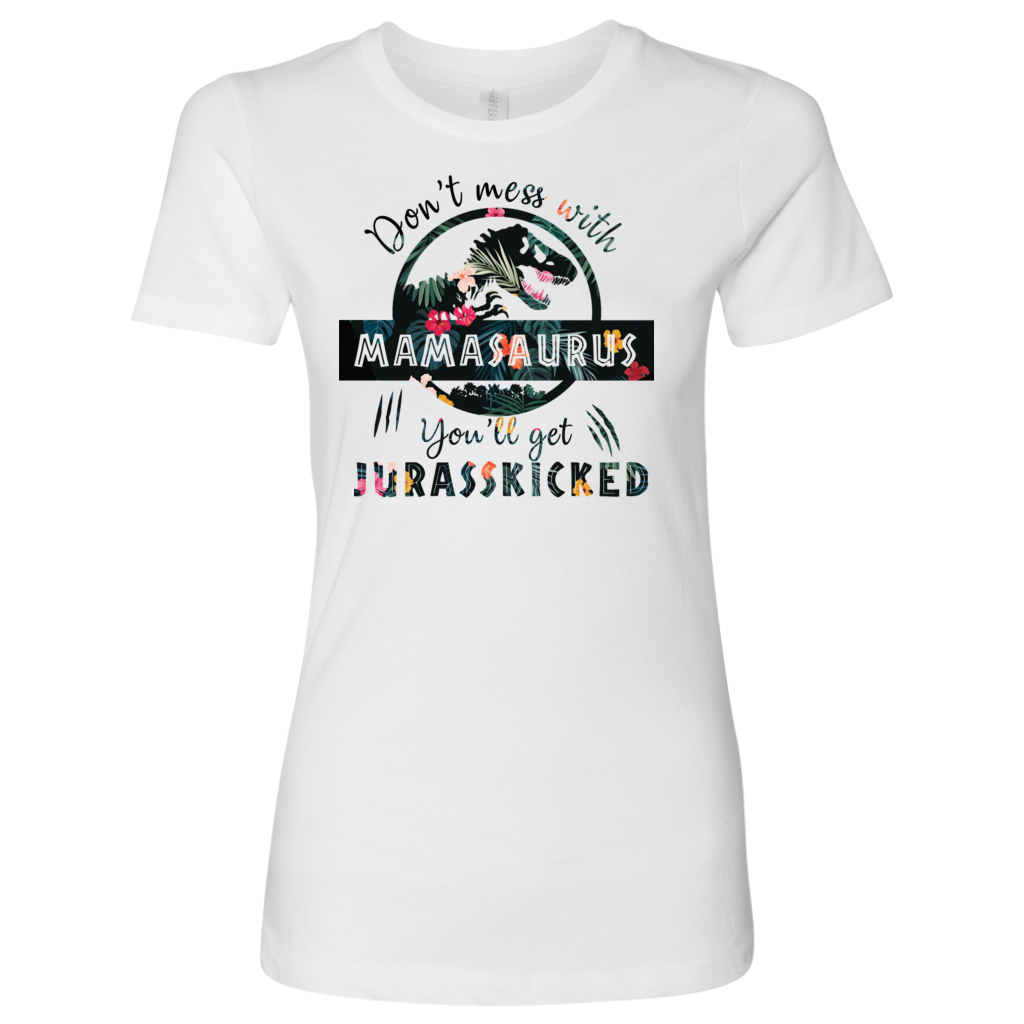 Don't Mess With Mamasaurus You'll Get Jurasskicked T Shirt Flowers