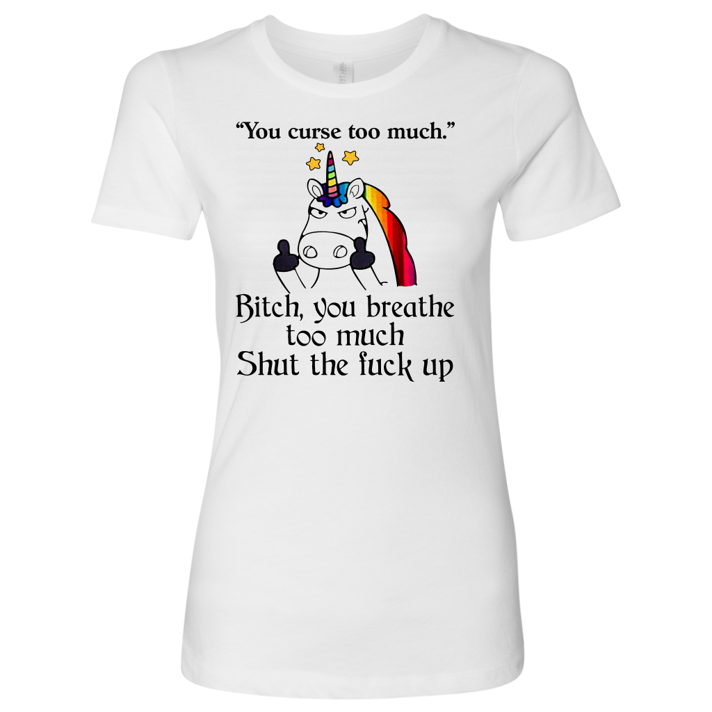 Funny Unicorn You Curse Too Much B You Breathe Too Much T-Shirt