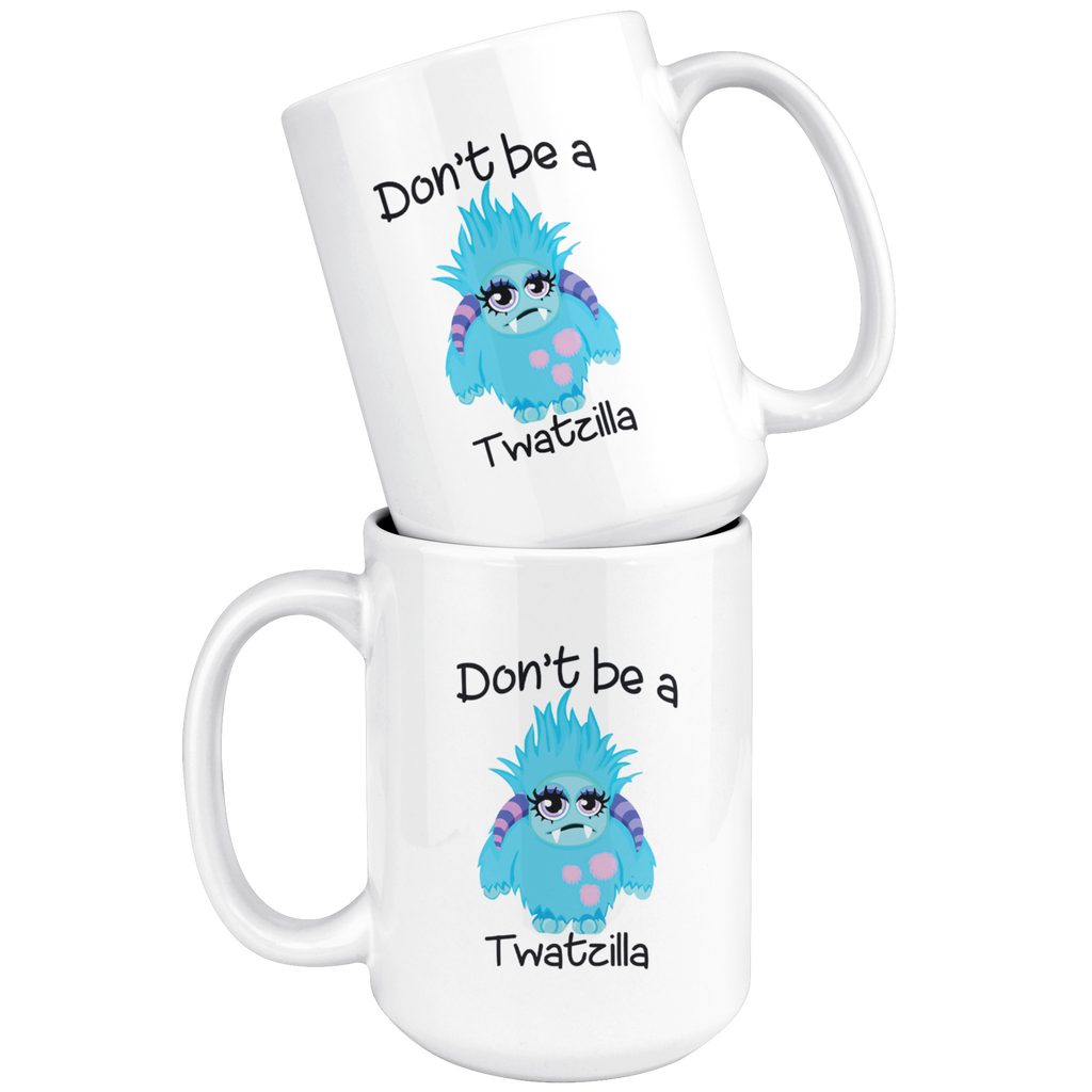 Don't Be A Twatzilla Mug Cup Coffee Funny