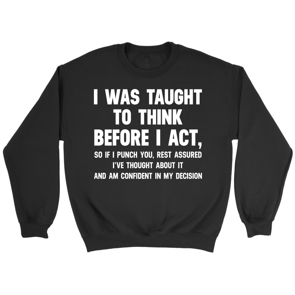 I Was Taught To Think Before I Act T-shirt Funny Sarcasm