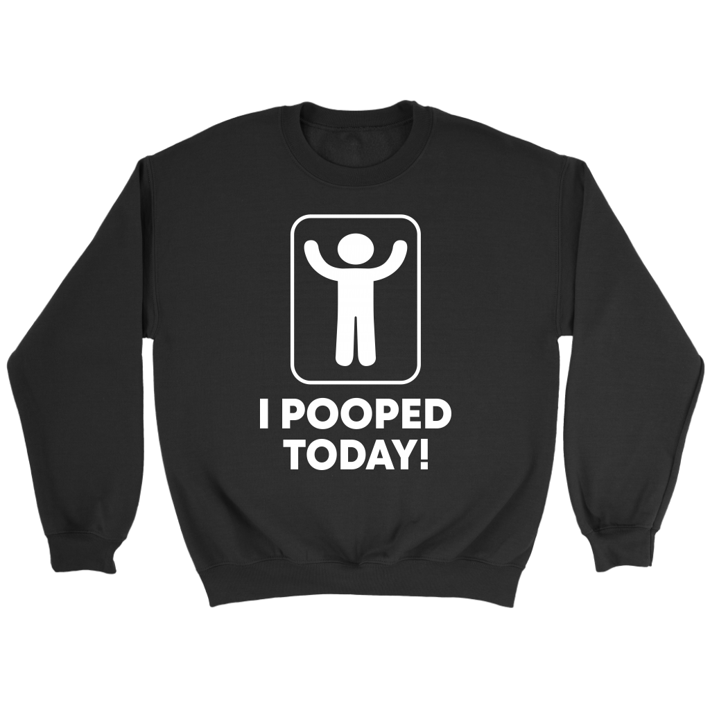 Funny I Pooped Today T Shirts