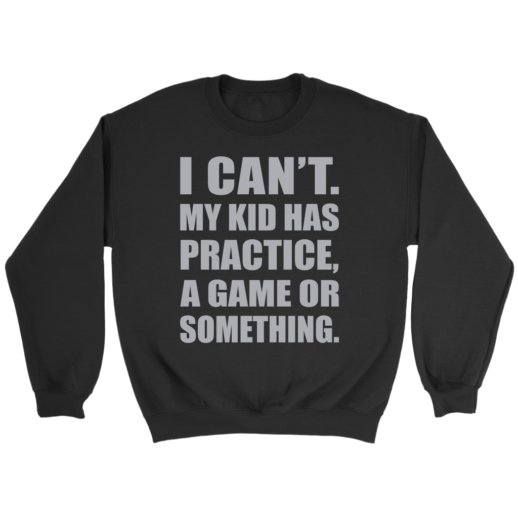 I Can't My Kids Has Practice a Game or Something shirt