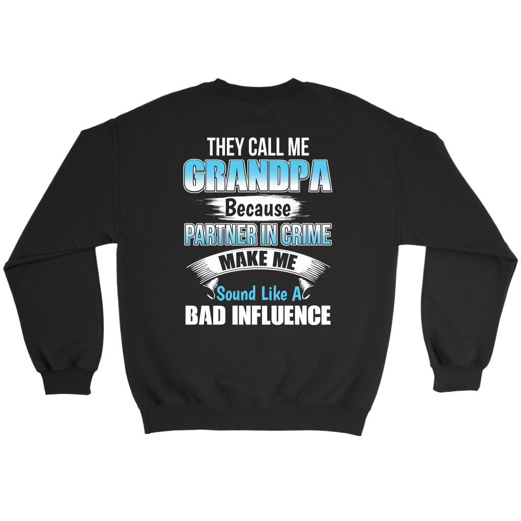 They Call Me Grandpa Because Partner In Crime Makes Me Sound Like A Bad Influence shirt