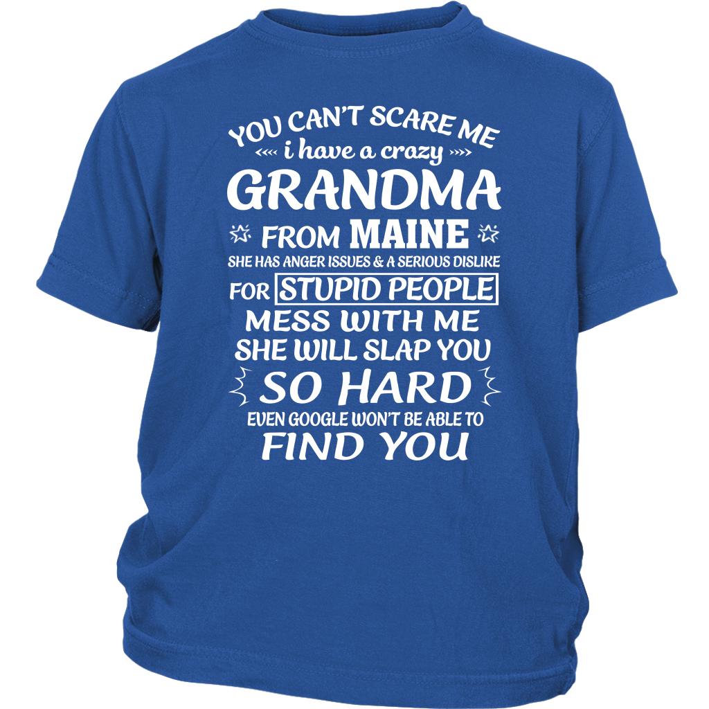 You Can't Scare Me I Have A Crazy Grandma from Maine shirt