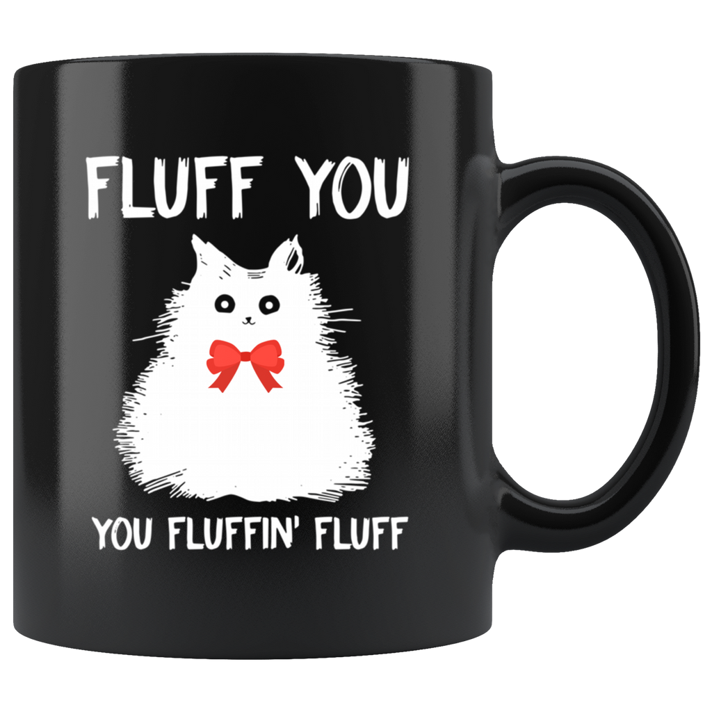 Fluff You You Fluffin' Fluff Cat Kitten Mug Coffee