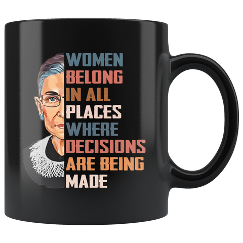 Ruth Bader Ginsburg Women Belong In All Places Where Decisions Are Being Made Mug Coffee