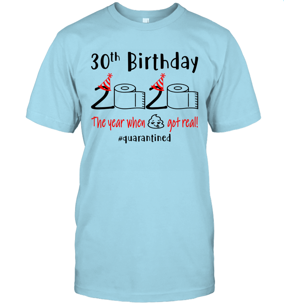30th Birthday 2020 The Year When Shit Got Real shirts Funny 1990 Birthday 2 Sides