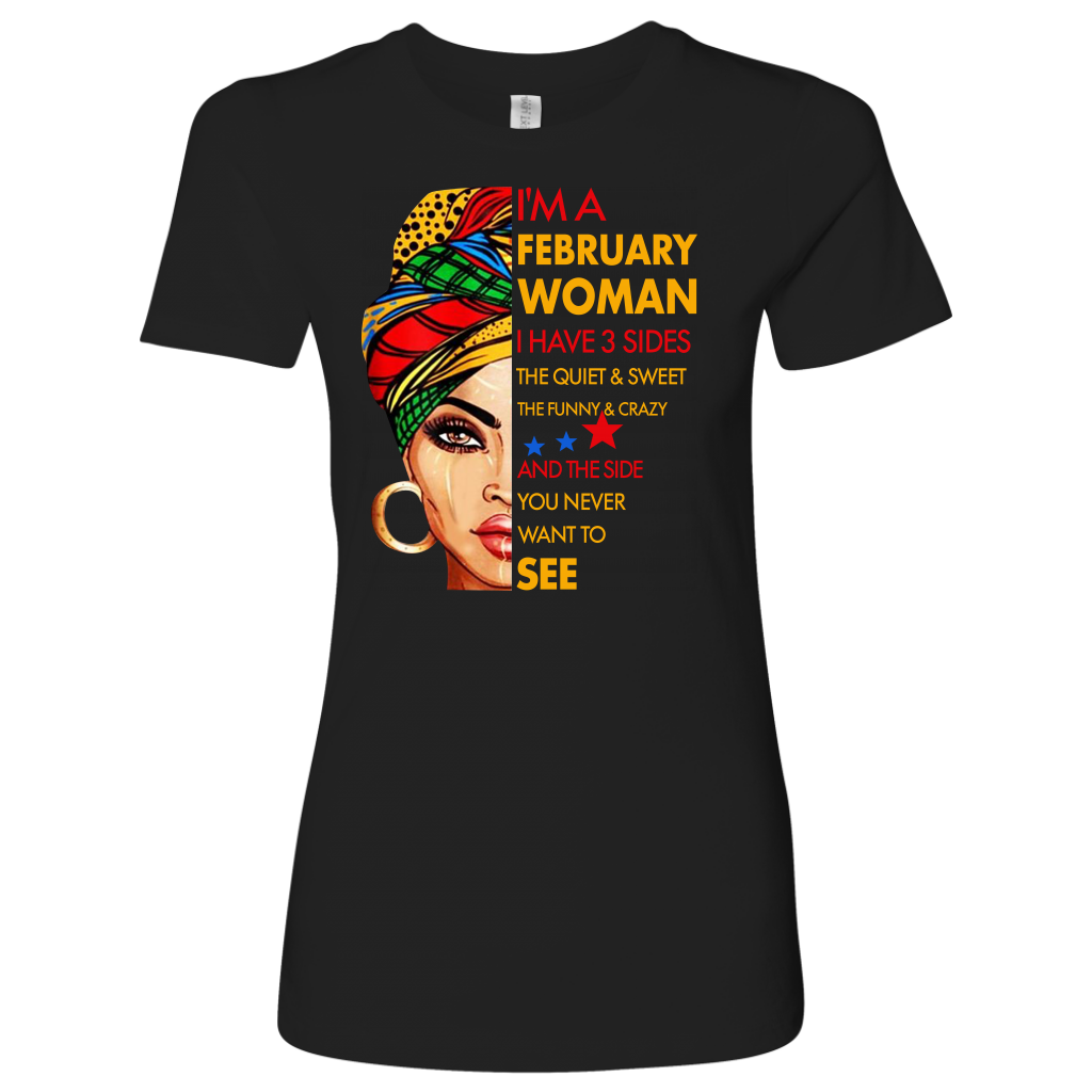 I'm a February Woman I Have 3 Sides February Birthday shirt