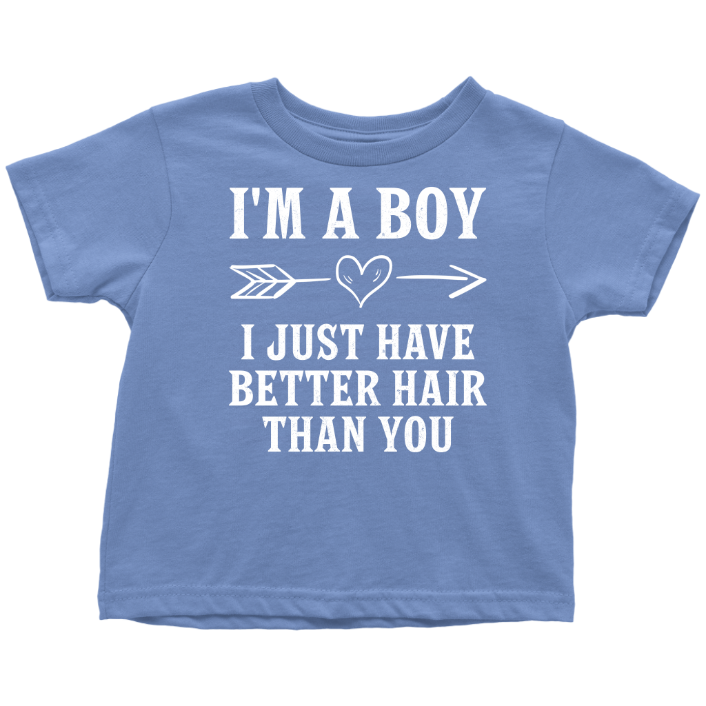 I'm A Boy I Just Have Better Hair Than You T Shirts