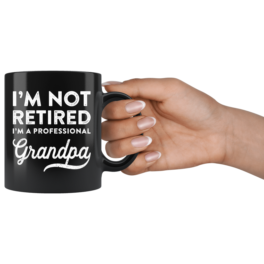 I'm Not Retired I'm A Professional Grandpa Mugs