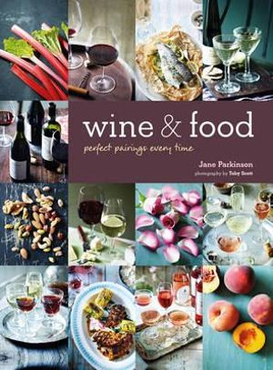 Jane Parkinson - Wine & Food - Perfect Pairings Every Time