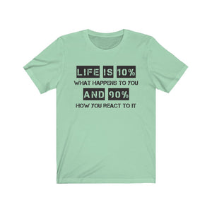 Life is 10% What Happens to You Unisex Tee, Quote Shirts, Motivational Quote, Motivational Tshirt