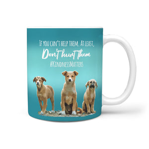If You Can't Help Them, at least Don't Hurt Them #kindnessmatters Mug