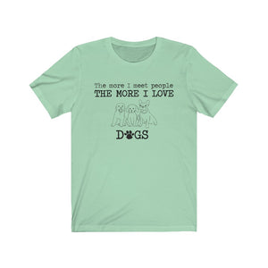 The More I Meet People The More I Love Dogs T-Shirt, Dog Lover Shirt, Human Sucks, Funny Quote
