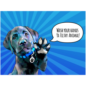 "Labrador ""Wash Your Hands Ya Filthy Animal"" Posters"