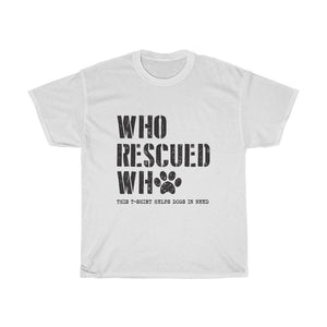 Who Rescued Who This T-Shirt Helps Dogs in Need Unisex Tee Rescue Dog Lover Adopt Paw Philanthropy