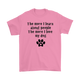 The More I Learn About People The More I Love My Dog Unisex T-Shirt