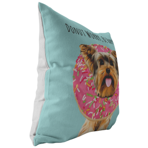 Yorkshire Terrier - DONUT WORRY, BE HAPPY Pillow
