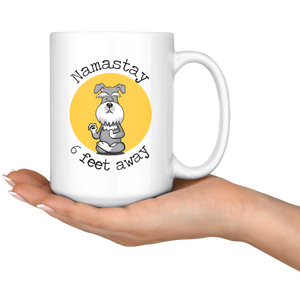 Namastay 6 Feet Away Schnauzer Mug - Social Distancing Gift  For Schnauzer Lover Unique Funny Quote