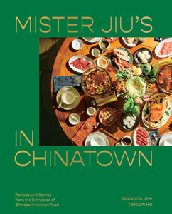 mister jiu's in chinatown: recipes and stories from the birthplace of chinese and american food: a cookbook