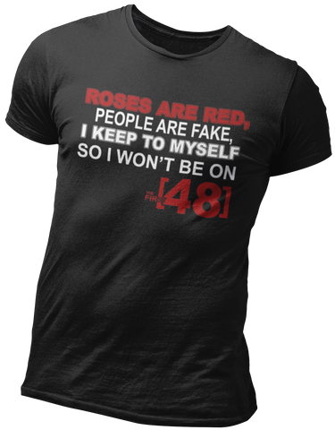 Roses are red people are fake the first 48 t-shirt