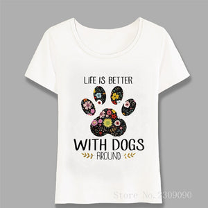 Life Is Better With Dogs Around Design Summer T-Shirt Women Tops White Tee Shirt Female Hip Hop T Shirt Camisetas Mujer Harajuku - go-sale-now