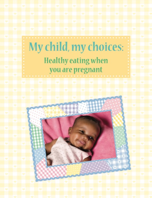 My Child, My Choices: Healthy Eating When You Are Pregnant