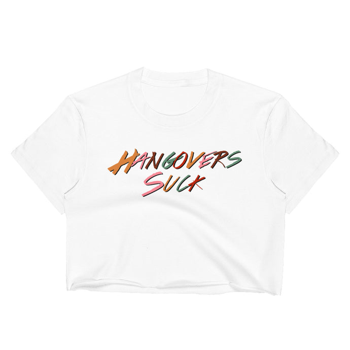 Hangovers Suck Women's Crop Top