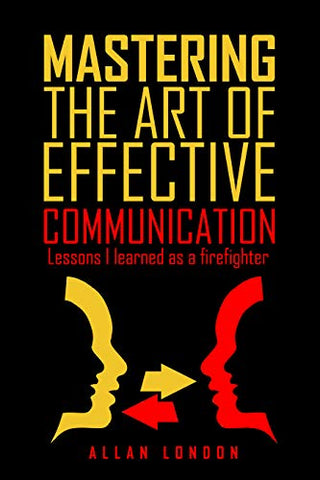 Mastering The Art of Effective Communication: Lessons I Learned As A Firefighter