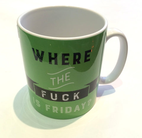 'Where the Fuck is Friday?' Mug
