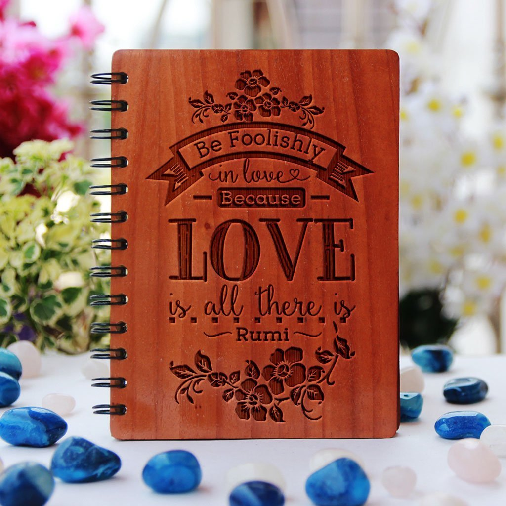 Be foolishly in love because love is all there is - Rumi Love Quotes - Rumi love Poem - Love Journal -Wooden Notebook - Personalized Notebook 1 - Woodgeek Store