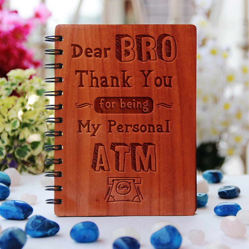 Dear Bro/Sis, Thank you for being my personal ATM - Personalized Wooden Notebook