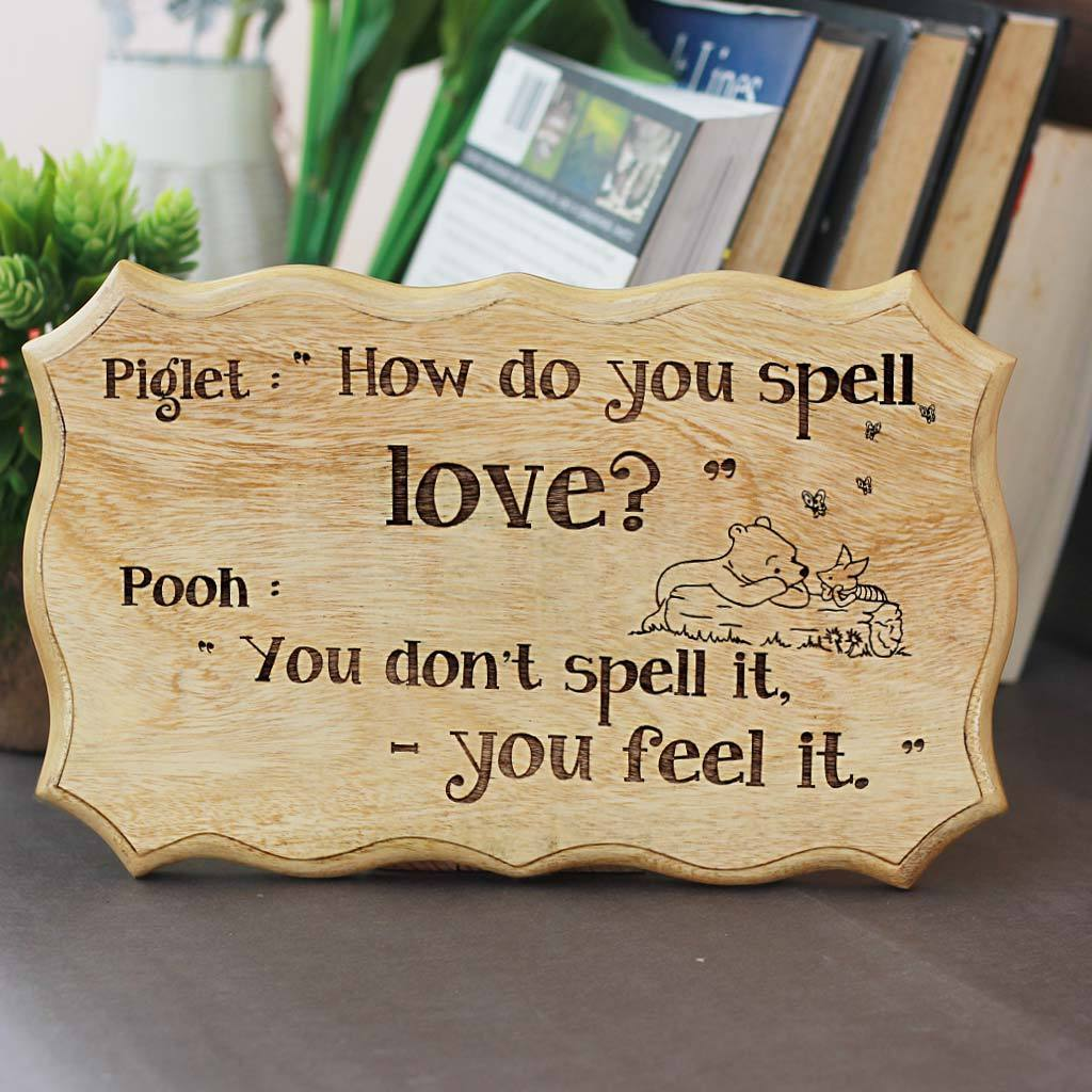 Winnie The Pooh - You don't spell love you feel it - Wooden Signs with sayings - Woodgeek Store