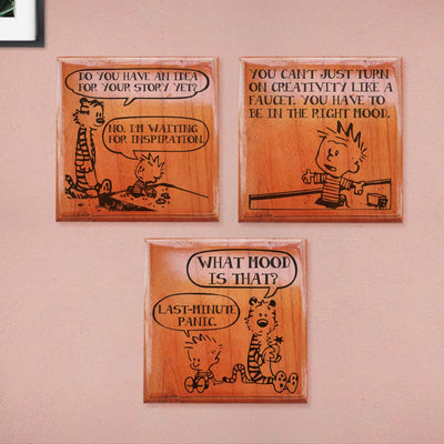 Hobbes: Do you have an idea for your story yet? Calvin:  No I am waiting for an inspiration. You can't just turn creativity on like a faucet. You have to be in the right mood. Hobbes: What mood is that ? Calvin: Last minute panic. Calvin & Hobbes Comic Strip Engraved On Wooden Crossword Wall Art. Calvin and Hobbes funny quotes engraved on wood will make a fun home decor accessory. Looking For Calvin & Hobbes Gifts? These Calvin and Hobbes comic merch is perfect for Calvin and Hobbes fans.