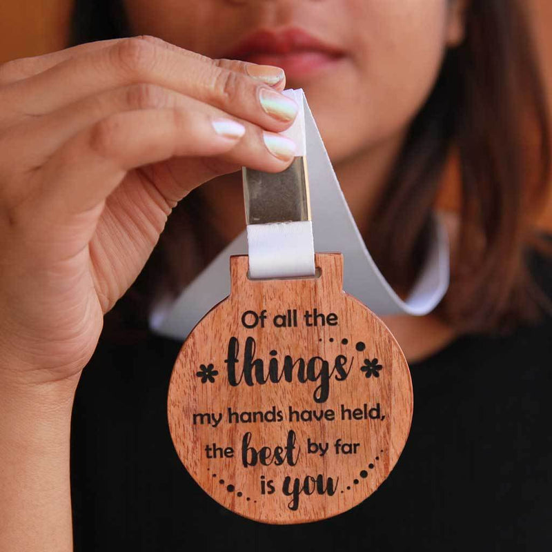 Of All The Things My Hands Have Held, The Best By Far Is You Medal. This Unique Medal Makes A Perfect Gift For Him & Her. This Medal Also Makes One Of The Best Gifts for daughter or son.