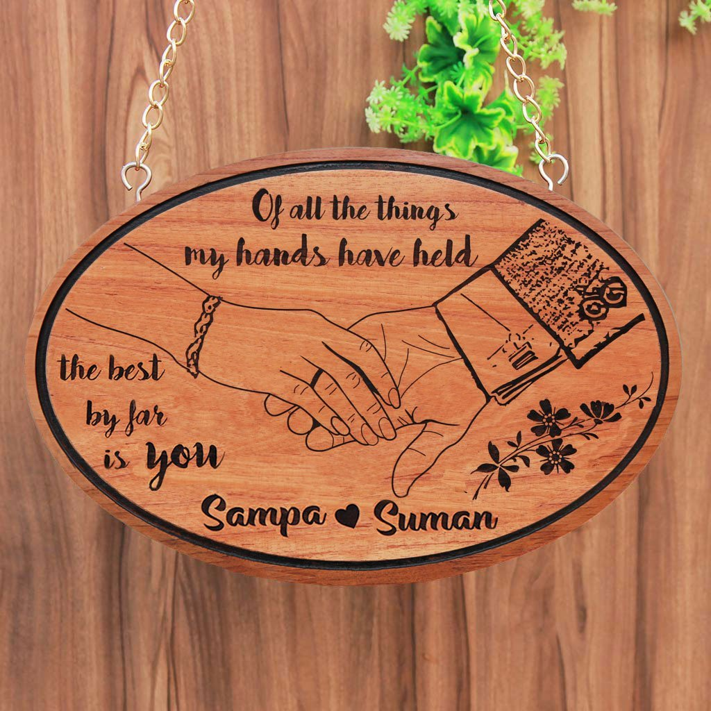 Of all the things my hands have held, the best by far is you. Large Hanging Sign With Photo On Wood. Looking for photo gifts? This Wood Engraved Photo Is The Best Gift For Husband Or Wife.