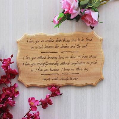 Pablo Neruda Love Sonnet XVII - I love you as certain dark things are to be loved - Wooden Signs with Poems - Love Signs Made from Wood - Home decor wooden signs With Love Saying - -Wooden Hanging Signs by Woodgeek Store