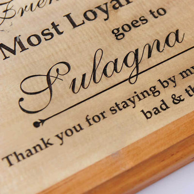 The Most Loyal Friend Award Wooden Plaque. This wooden trophy and award plaque makes a great present for Loyal Friends . This Custom Made Trophy is one of the best Friendship Day Gifts