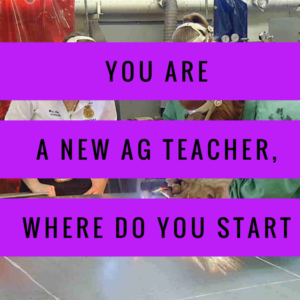You Are a New Ag Teacher, Where Do You Start?