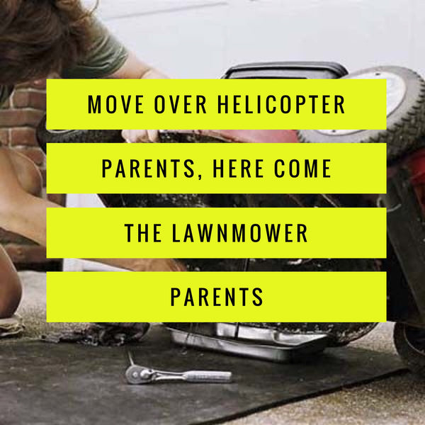 Move Over Helicopter Parents, Here Come the Lawnmower Parents