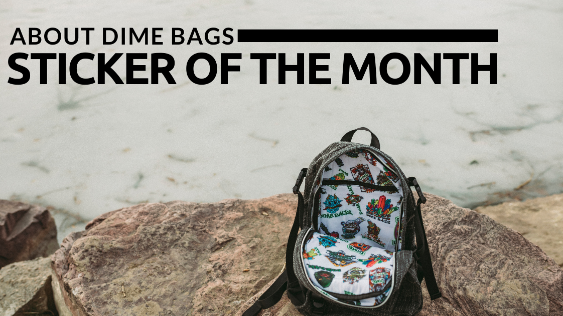 About Dime Bags Sticker of the Month