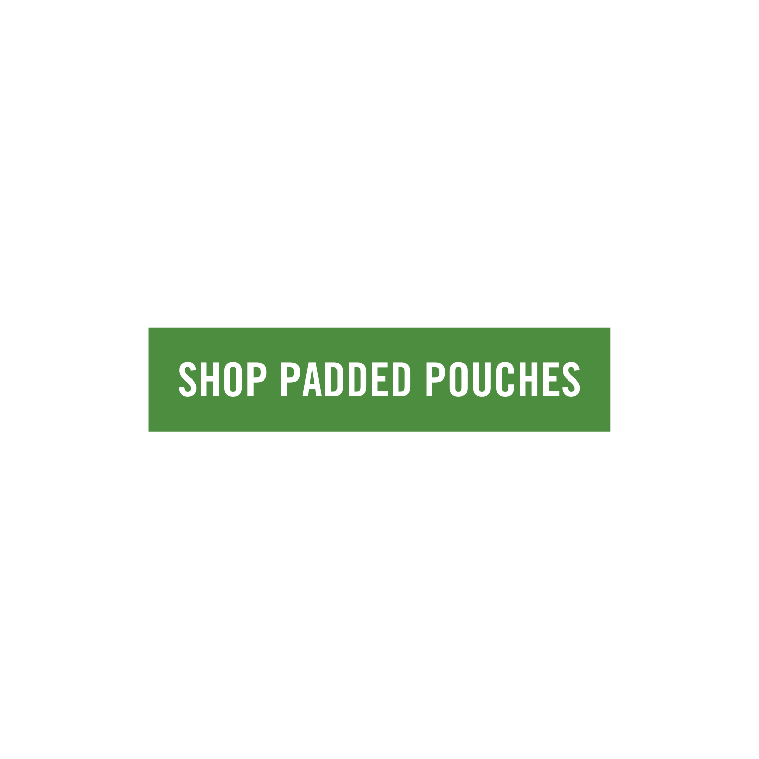 Shop Padded Pouches