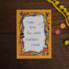 Load image into Gallery viewer, Make time for what matters most colourful motivational postcard by Laura Lee Designs