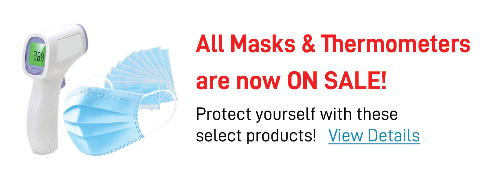 All Masks & Thermometers are now  ON SALE!