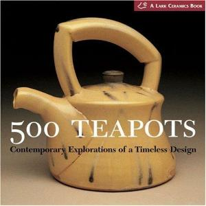500 Teapots: Contemporary Explorations of a Timeless Design - BK235