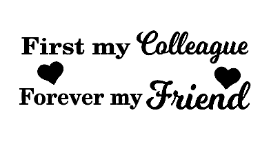 First my colleague forever my friend plaque vinyl