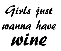 Girls just wanna have wine gin/wine glass vinyl